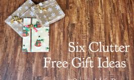 Six Clutter Free Gift Ideas