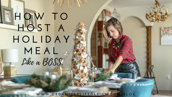 How to Host a Holiday Meal like a BOSS | Organized Life Design