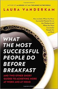 What Most Successful People Do Before Breakfast by Laura Vanderkam | Organized Life Design www.organizedlifedesign.com